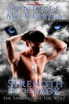 Strength of the Pack ebook by Kendall McKenna