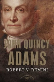 John Quincy Adams - The American Presidents Series: The 6th President, 1825-1829 ebook by Robert V. Remini,Arthur M. Schlesinger