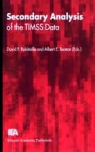 Secondary Analysis of the TIMSS Data ebook by Albert E. Beaton, David F. Robitaille