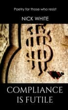 Compliance is Futile ebook by Nick White