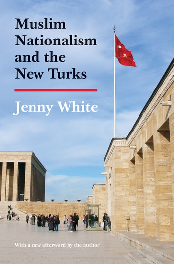 Muslim Nationalism and the New Turks - Updated Edition ebook by Jenny White