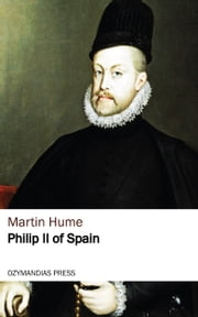 Philip II of Spain ebook by Martin Hume