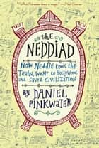 The Neddiad - How Neddie Took the Train, Went to Hollywood, and SavedCivilization ebook by Daniel Pinkwater