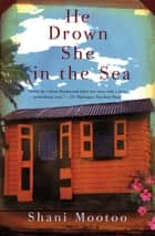 He Drown She in the Sea ebook by Shani Mootoo