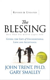 The Blessing - Giving the Gift of Unconditional Love and Acceptance ebook by John Trent,Gary Smalley