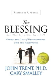 The Blessing - Giving the Gift of Unconditional Love and Acceptance ebook by John Trent, Gary Smalley