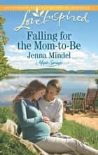 Falling for the Mom-to-Be (Mills & Boon Love Inspired) (Maple Springs, Book 1) ebook by Jenna Mindel