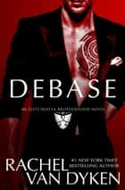 Debase ebook by Rachel Van Dyken
