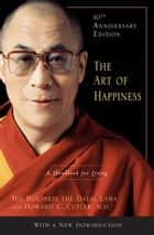The Art of Happiness, 10th Anniversary Edition - A Handbook for Living eBook by Dalai Lama