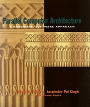 Parallel Computer Architecture: A Hardware/Software Approach ebook by Culler, David