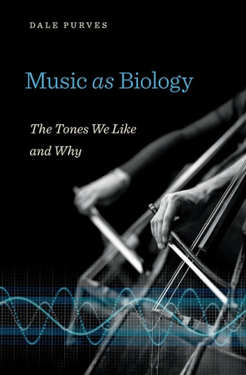 Music as Biology ebook by Dale Purves