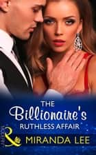 The Billionaire's Ruthless Affair (Mills & Boon Modern) (Rich, Ruthless and Renowned, Book 2) ekitaplar by Miranda Lee