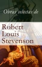 Obras selectas de Robert Louis Stevenson ebook by Robert Louis Stevenson