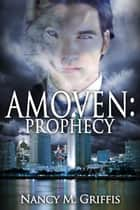 Amoven: Prophecy ebook by Nancy M. Griffis