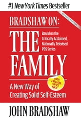 Bradshaw On: The Family - A New Way of Creating Solid Self-Esteem ebook by John Bradshaw