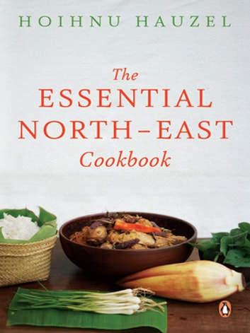 Essential North-East Cookbook ebook by Hoihnu Hauzel