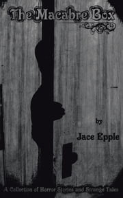 The Macabre Box - A Collection of Horror Stories and Strange Tales ebook by Jace Epple