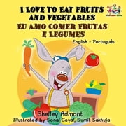 I Love to Eat Fruits and Vegetables Eu Amo Comer Frutas e Legumes - English Portuguese Bilingual Collection ebook by Shelley Admont, S.A. Publishing