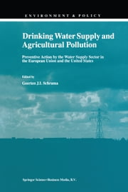 Drinking Water Supply and Agricultural Pollution - Preventive Action by the Water Supply Sector in the European Union and the United States ebook by G.J. Schrama