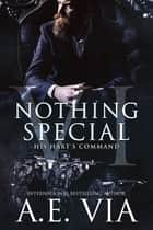 Nothing Special VI: His Hart's Command (S.W.A.T. Edition) ebook by A.E. Via