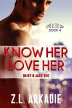 Know Her, Love Her: Daisy & Jack, #1 - LOVE in the USA, #4 ebook by Z.L. Arkadie