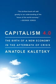Capitalism 4.0 - The Birth of a New Economy in the Aftermath of Crisis ebook by Anatole Kaletsky
