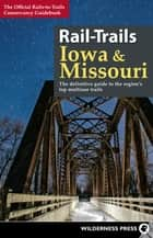 Rail-Trails Iowa & Missouri - The definitive guide to the state's top multiuse trails ebook by Rails-to-Trails Conservancy