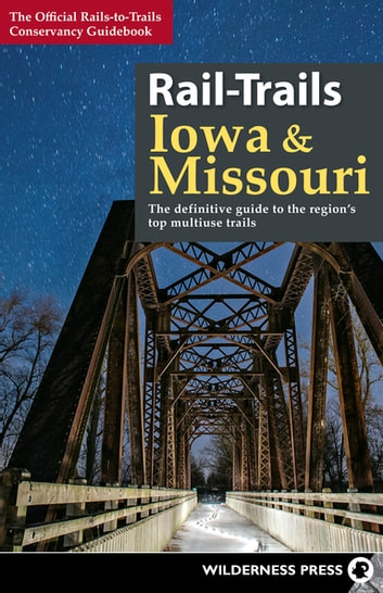 Rail-Trails Iowa and Missouri - The definitive guide to the region's top multiuse trails ebook by Rails-to-Trails Conservancy
