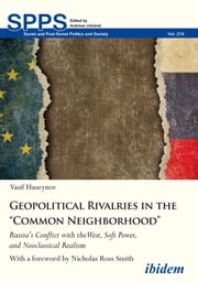 "Geopolitical Rivalries in the ""Common Neighborhood"" - Russia's Conflict with the West, Soft Power, and Neoclassical Realism ebook by Vasif Huseynov, Andreas Umland, Nicholas Ross Smith"