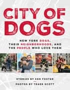 City of Dogs - New York Dogs, Their Neighborhoods, and the People Who Love Them ekitaplar by Ken Foster, Traer Scott