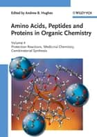 Amino Acids, Peptides and Proteins in Organic Chemistry, Protection Reactions, Medicinal Chemistry, Combinatorial Synthesis ebook by Andrew B. Hughes