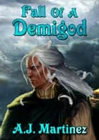 Fall Of A Demigod ebook by AJ Martinez