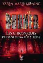Les chroniques de Dani Mega O'Malley (Tome 2) - Burned ebook by Karen Marie Moning, Cécile Desthuilliers