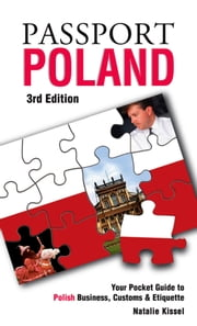 Passport Poland, 3rd: Your Pocket Guide to Polish Business, Customs & Etiquette ebook by Kissel, Natalia