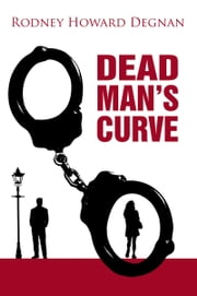 Dead Man's Curve ebook by Rodney Howard Degnan