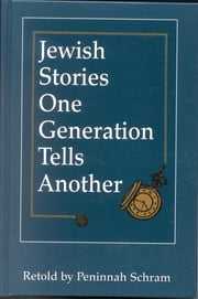 Jewish Stories One Generation Tells Another ebook by Peninnah Schram