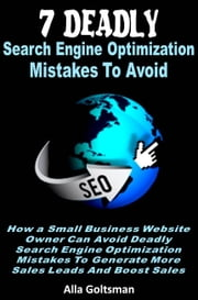 7 Deadly Search Engine Optimization Mistakes To Avoid ebook by Alla Goltsman