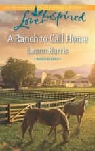 A Ranch to Call Home (Mills & Boon Love Inspired) (Rodeo Heroes, Book 1) ebook by Leann Harris
