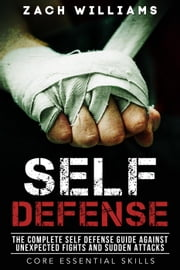 Self Defense: The Complete Self Defense Guide Against Unexpected Fights and Sudden Attacks - Core Esential Skills, #1 ekitaplar by Zach Williams