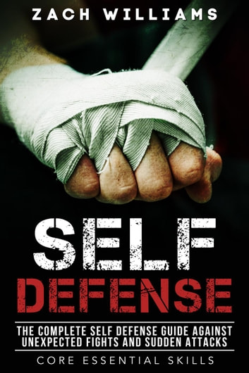 Self Defense The Complete Self Defense Guide Against Unexpected