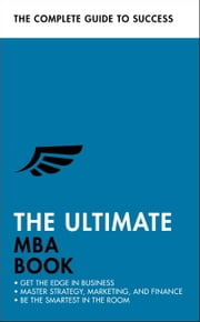 The Ultimate MBA Book - Get the Edge in Business; Master Strategy, Marketing, and Finance; Enjoy a Business School Education in a Book ebook by Alan Finn, Stephen Berry, Eric Davies