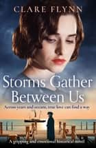 Storms Gather Between Us - A gripping and emotional historical novel ebook by Clare Flynn