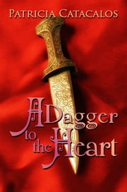 A Dagger to the Heart ebook by Patricia Catacalos