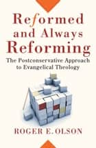 Reformed and Always Reforming (Acadia Studies in Bible and Theology) ebook by Roger E. Olson,Craig Evans,Lee McDonald