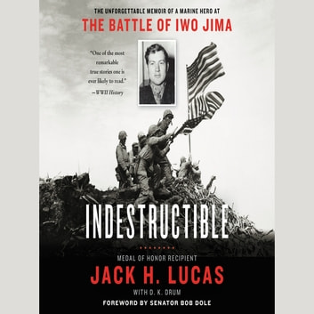 Indestructible - The Unforgettable Memoir of a Marine Hero at the Battle of Iwo Jima audiobook by Jack H. Lucas,D.K. Drum