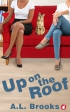 Up on the Roof eBook by A.L. Brooks