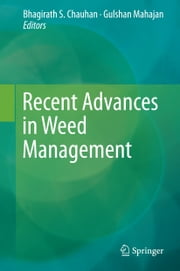 Recent Advances in Weed Management ebook by Bhagirath S. Chauhan,Gulshan Mahajan