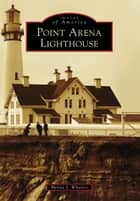 Point Arena Lighthouse ebook by Merita S. Whatley