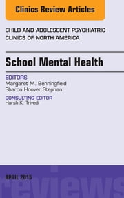 School Mental Health, An Issue of Child and Adolescent Psychiatric Clinics of North America, ebook by Margaret Benningfield