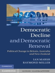 Democratic Decline and Democratic Renewal - Political Change in Britain, Australia and New Zealand ebook by Professor Ian Marsh,Professor Raymond Miller
